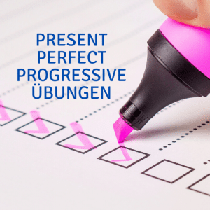 Present Perfect Progressive Übungen