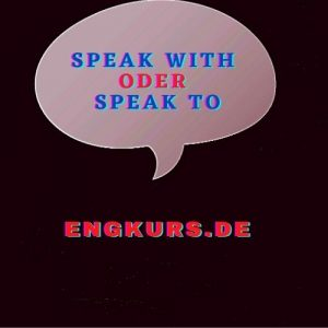 Speak with oder speak to