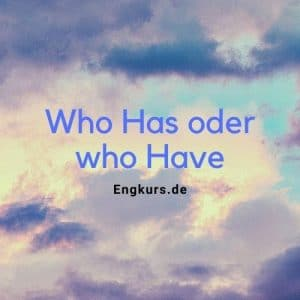Who Has oder who Have